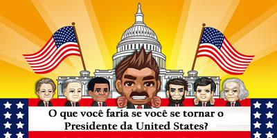 O que você faria se você se tornar o presidente dos estados unidos?