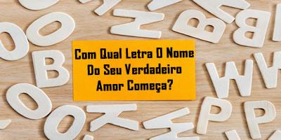 Em qual letra o seu verdadeiro nome de amor começa?