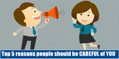 5 Reasons People Should Be CAREFUL Of YOU