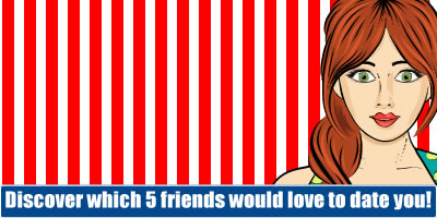 Discover Which 5 Friends Would Love To Date You