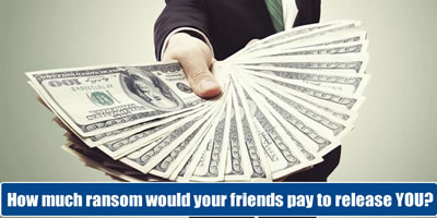 How Much Ransom Would Your Friends Pay To Release You