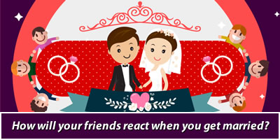 How Will Your Friends React When You Get Married?