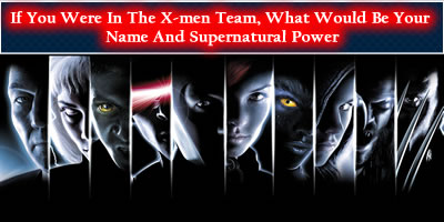 If You Were In X Men Team, What Would Be Your Name And Super Power?