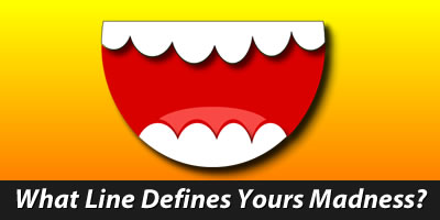 What Line Defines Yours Madness?