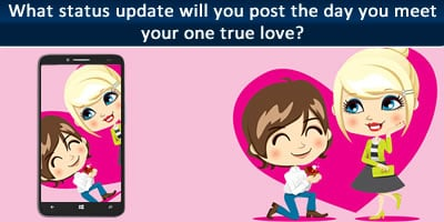 What Status Update Will You Post The Day You Meet Your One True Love?