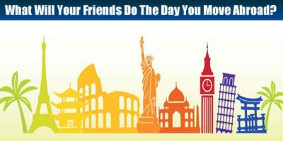 What Will Your Friends Do The Day You Move Abroad?