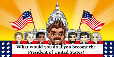 What Would You Do If You Become The President Of United States?
