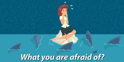 What You Are Afraid Of?