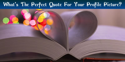 What Is The Perfect Quote For Your Profile Picture?