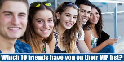 Which 10 Friends Have You On Their Vip List