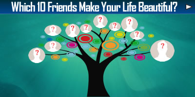 Which 10 Friends Make Your Life Beautiful?