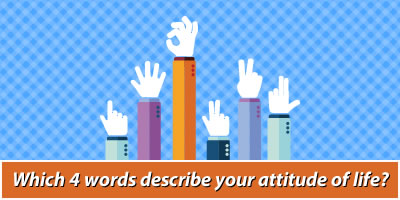 Which 4 Words Describe Your Attitude Of Life?