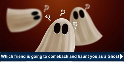 Which Friend Is Going To Comeback And Haunt You As A Ghost?