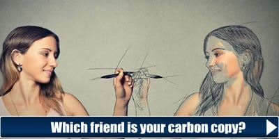 Which Friend Is Your Carbon Copy?