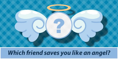 Which Friend Saves You Like An Angel?