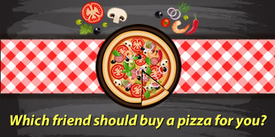 Which Friend Should Buy A Pizza For You?