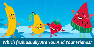Which Fruit Usually Are You And Your Friends?