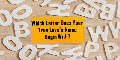 Which Letter Does Your True Loves Name Begin With?