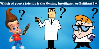 Find Out Which Of Your 3 Friends Are Genius, Intelligent And Brilliant?