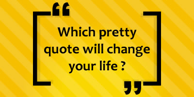 Which Pretty Quote Will Change Your Life?