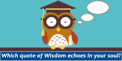 Which Quote Of Wisdom Echoes In Your Soul?