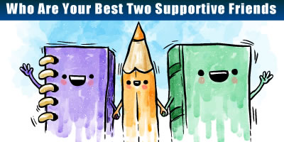 Who Are Your Best Two Supportive Friends ?
