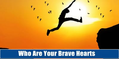 Who Are Your Brave Hearts?