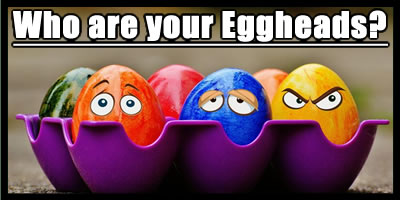 Who Are Your Egg Heads?