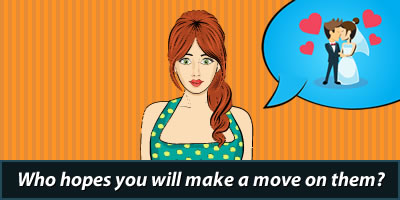Who Hopes You Will Make A Move On Them?