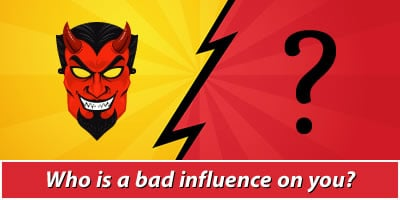 Who Is A Bad Influence On You?