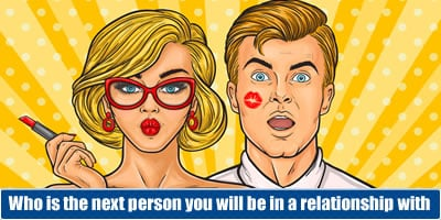 Who Is The Next Person You Will Be In A Relationship With?