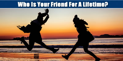 Who Is Your Friend For A Lifetime?