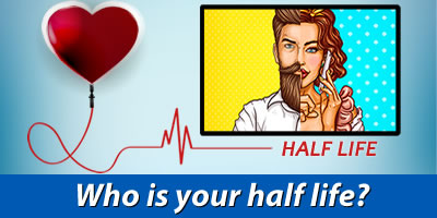 Who Is Your Half Life?