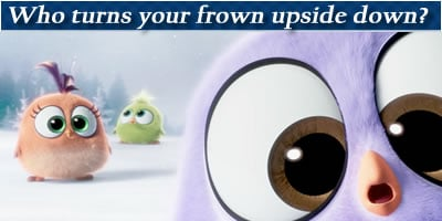 Who Turns Your Frown Upside Down?