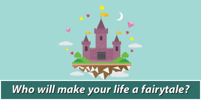Who Will Make Your Life A Fairytale?