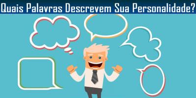 Quais 2 palavras melhor descrevem sua personalidade?