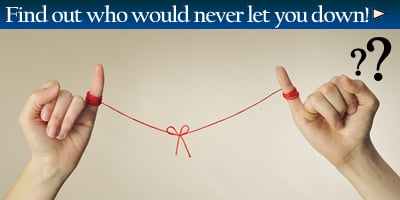 Find Out Who Would Never Let You Down.
