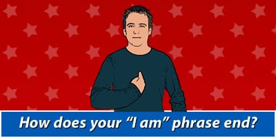 How Does Your I Am Phrase End?
