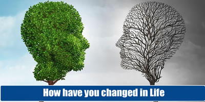 How Have You Changed In Life?
