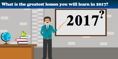 What Is The Greatest Lesson You Will Learn In 2017?