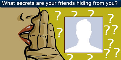 What Secrets Are Your Friends Hiding From You?