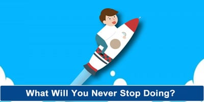 What Will You Never Stop Doing?