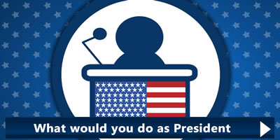 What Would You Do As A President?