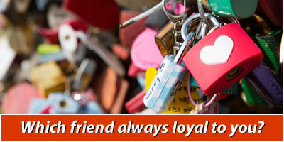 Which Friend is Loyal To You?