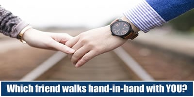 Which Friend Walks Hand-in-hand With You?