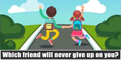 Which Friend Will Never Give Up On You?