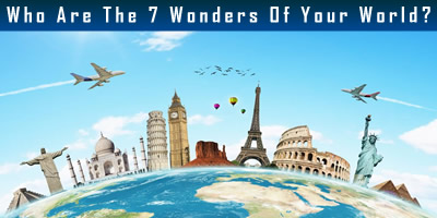 Who Are The 7 Wonders Of Your World?