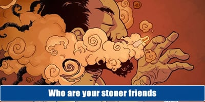 Who Are Your Stoner Friends?