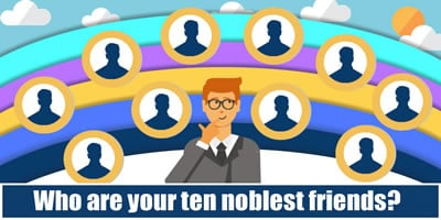 Who Are Your Ten Noblest Friends?