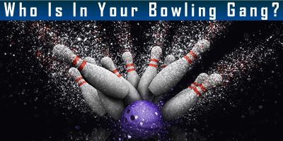 Who Is In Your Bowling Gang?